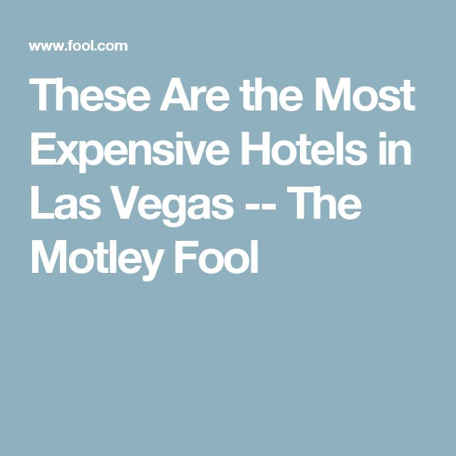 These Are the Most Expensive Hotels in Las Vegas -- The Motley Fool