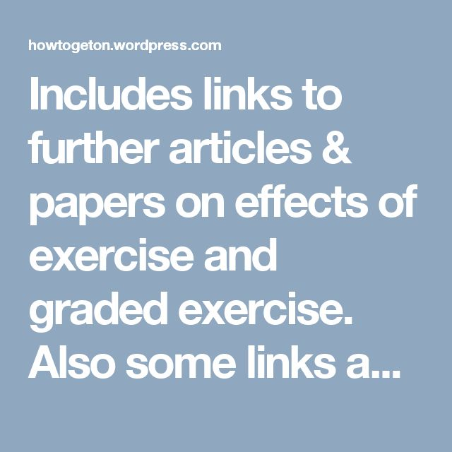 Includes links to further articles & papers on effects of exercise and graded exercise. Also some links and articles about pacing.   Includes extracts from people who responded to a petition who report negative experiences of exercise for either themselves or a loved one.