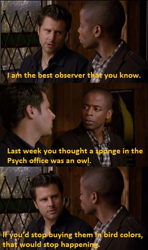 Psych! Not my most favorite of quotes from that show, but how do you choose? Really?
