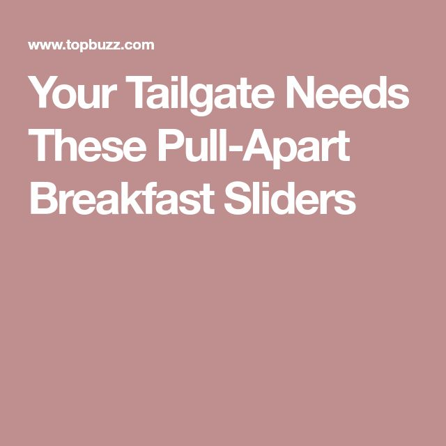 Your Tailgate Needs These Pull-Apart Breakfast Sliders