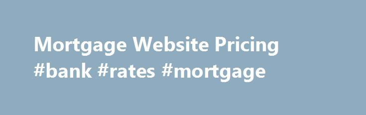 Mortgage Website Pricing #bank #rates #mortgage http://mortgage.remmont.com/mortgage-website-pricing-bank-rates-mortgage/  #mortgage websites # OUR PRICING PLANS Is there a setup fee? Yes. We charge a small setup fee. We pay for many website tools on your behalf and we have to cover those costs. (ex. hosting, SSL Cert, dedicated IP address). The setup fee is one time only. Do I need to enter my credit card details to sign up? Yes. When you sign up and use a Vonk Digital mortgage website you…