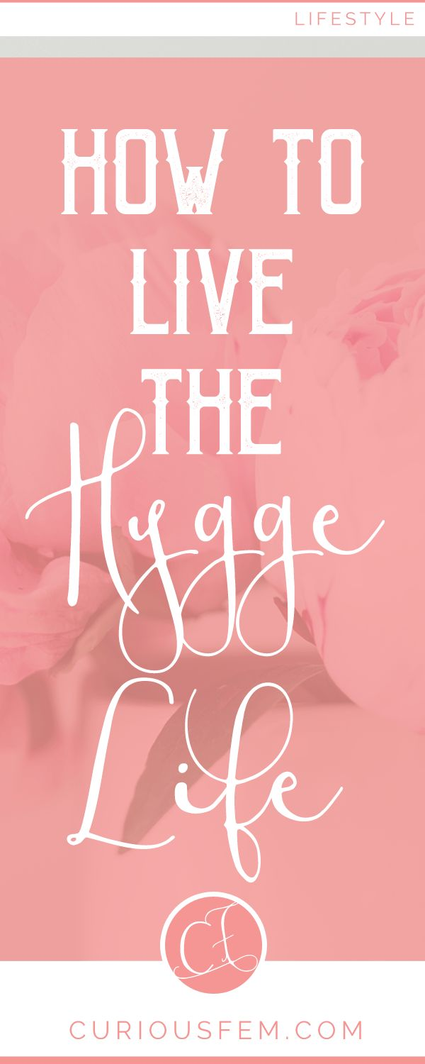 how to live the hygge life - CuriousFem - Tips and advice for a Hygge lifestyle. [Keywords] Hygge, Hygge Life, Hygge lifestyle, Hygge tips, hygge life, hygge inspiration, coziness, cozy, warmth, hugs, closeness, life tips, fall tips, fall lifestyle, winter lifestyle, Danish lifestyle, Scandinavian lifestyle