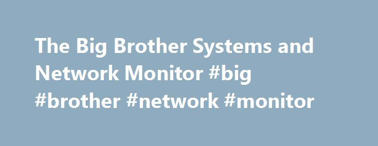 The Big Brother Systems and Network Monitor #big #brother #network #monitor http://long-beach.remmont.com/the-big-brother-systems-and-network-monitor-big-brother-network-monitor/  # This question is asked in one form or another so often that it's getting it's own help file. In the outside world when things go bad, they turn green. Well, green is good here. In the world of Big Brother, when things go bad, things turn purple. Of course the only things we have are reports, and purple means…