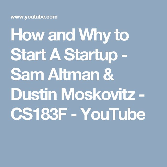 How and Why to Start A Startup - Sam Altman & Dustin Moskovitz - CS183F - YouTube