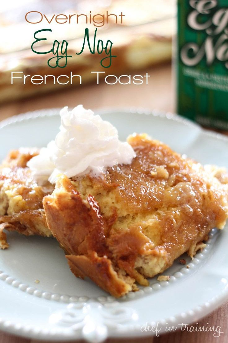 Overnight Egg Nog French Toast... this is the perfect holiday breakfast! Made for Christmas morning. Really good, especially with some whipped cream.