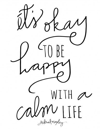 aedriel It's Okay To Be Happy With A Calm Life : Free Printable http://feedproxy.google.com/~r/BitsPiecesToInspire/~3/NYzqG7r8Ivs/ via bHome https://bhome.us