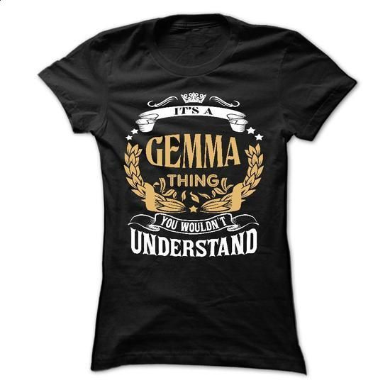 GEMMA .Its a GEMMA Thing You Wouldnt Understand - T Shirt, Hoodie, Hoodies, Year,Name, Birthday - #gift for friends #gift for teens. ORDER NOW => https://www.sunfrog.com/LifeStyle/GEMMA-Its-a-GEMMA-Thing-You-Wouldnt-Understand--T-Shirt-Hoodie-Hoodies-YearName-Birthday-64576261-Ladies.html?60505