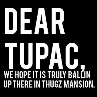 """Dear Tupac, we hope it is trully ballin up there in Thugz Mansion"""