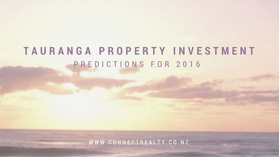 Read what Connect Realty are predicting for Bay of Plenty Real Estate and Tauranga property investment for 2016.