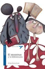 ¡No te puedes perder la íncreíble cómo un monstruo se aficiona a la lectura gracias a una bibliotecaria!GÓMEZ CERDA, A., El monstruo y la bibliotecaria, Edelvives, 2006