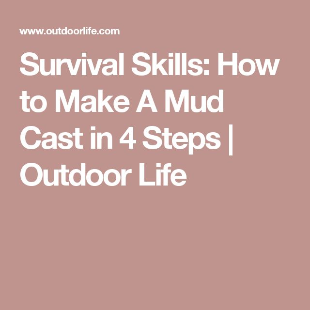 Survival Skills: How to Make A Mud Cast in 4 Steps | Outdoor Life