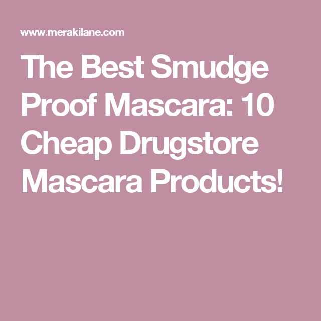 The Best Smudge Proof Mascara: 10 Cheap Drugstore Mascara Products!