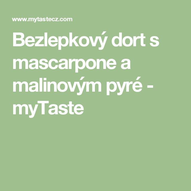 Bezlepkový dort s mascarpone a malinovým pyré - myTaste