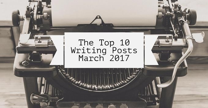 The Top 10 Writing Posts From March 2017 – Writers Write