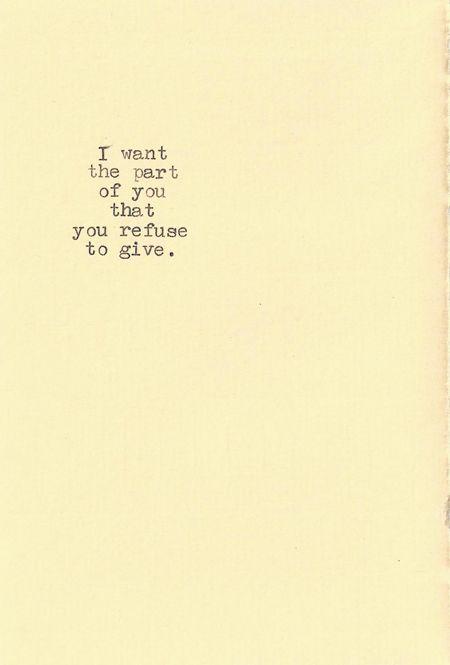 """""""Quiero la parte de ti que tú te niegas a dar."""""""