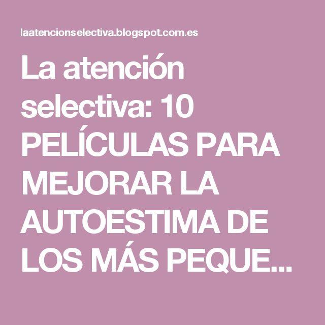 La atención selectiva: 10 PELÍCULAS PARA MEJORAR LA AUTOESTIMA DE LOS MÁS PEQUEÑOS Y ADOLESCENTES.
