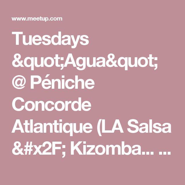 """Tuesdays  """"Agua""""  @ Péniche Concorde Atlantique (LA Salsa / Kizomba... ) -  The Paris Salsa Meetup Group (Paris)     Meetup"""