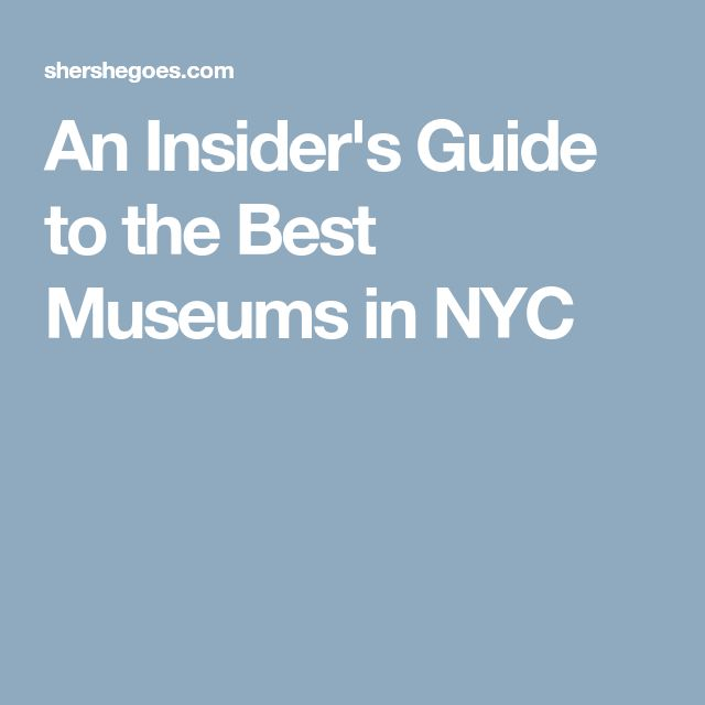 An Insider's Guide to the Best Museums in NYC