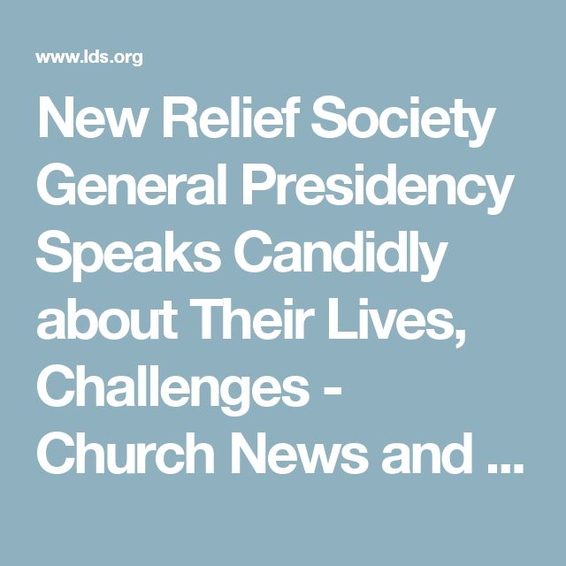 New Relief Society General Presidency Speaks Candidly about Their Lives, Challenges - Church News and Events