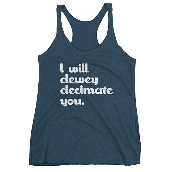 I Will Dewey Decimate You Tank Librarian Gift Librarian Tank Librarian Shirt Librarian Tank Top Librarian Tee Library Shirt Library Gift  by 25VintagePlace