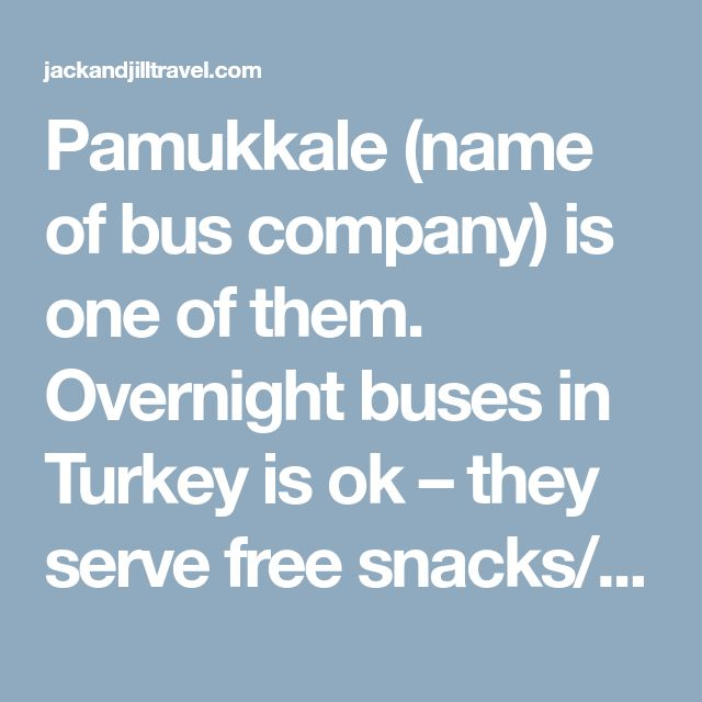 Pamukkale (name of bus company) is one of them. Overnight buses in Turkey is ok – they serve free snacks/drinks on the bus. If you've been on ADO (Mexico) or Cruz del Sur (Peru), don't expect anything like that. Cost: 60 Liras ($30)    The buses would take you to Denizli, 30 minutes away from Pamukkale itself. From Denizli, a dolmus (a minibus) will take you to Pamkkale for 3 Liras ($1.50). Easy transfer.    Where to stay in Pamukkale  No need to book acommodation in advance. Pamukkale (the…