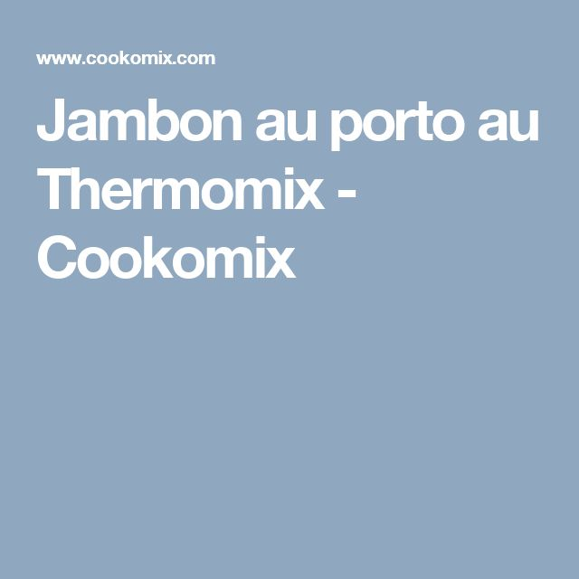 Jambon au porto au Thermomix - Cookomix