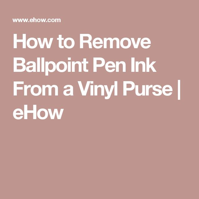 How To Remove Ballpoint Pen Ink From A Vinyl Purse Get Out Of Pinterest Cleaning And Stain Removal