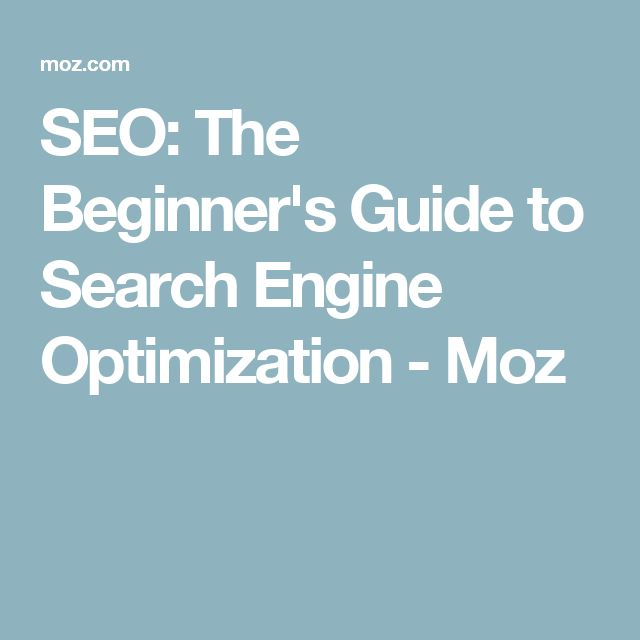 SEO: The Beginner's Guide to Search Engine Optimization - Moz