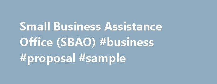 Small Business Assistance Office (SBAO) #business #proposal #sample http://business.remmont.com/small-business-assistance-office-sbao-business-proposal-sample/  #small business help # Minnesota.gov Small Business Assistance Office Our Small Business Assistance Office places a special emphasis on providing the in-depth information that is so crucial to business success yet too costly for many businessmen and women to obtain on their own. Overview We help reduce the expense in terms of money…