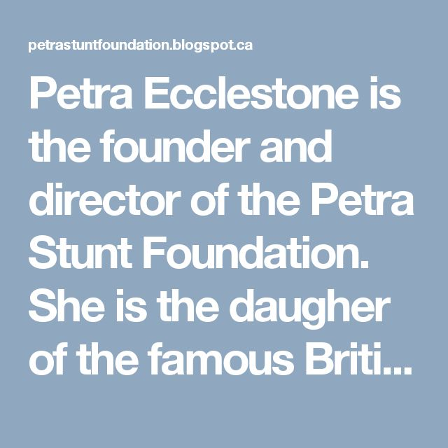Petra Ecclestone is the founder and director of the Petra Stunt Foundation. She is the daugher of the famous British business magnate Bernie Ecclestone.