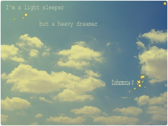 I'm a light sleeper but a heavy dreamer... | Flickr - Photo Sharing!