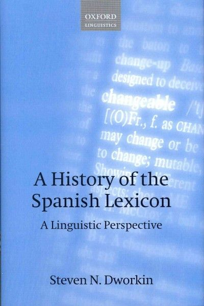 A history of the Spanish lexicon : a linguistic perspective / Steven N. Dworkin.