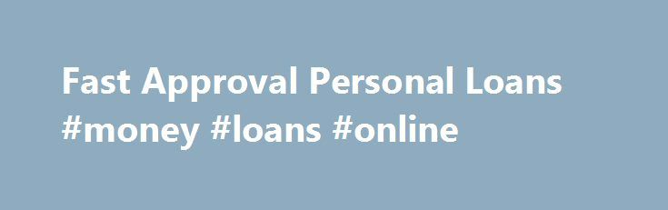 Fast Approval Personal Loans #money #loans #online http://loans.nef2.com/2017/05/01/fast-approval-personal-loans-money-loans-online/  #online loans instant approval # Personal Loan Personal Loans – $3000 – $30,000. When you need to borrow a bit more than our G2G Cash Loans. then our Fast Approval Personal Loan may help. Repayments can be structured over a…  Read more