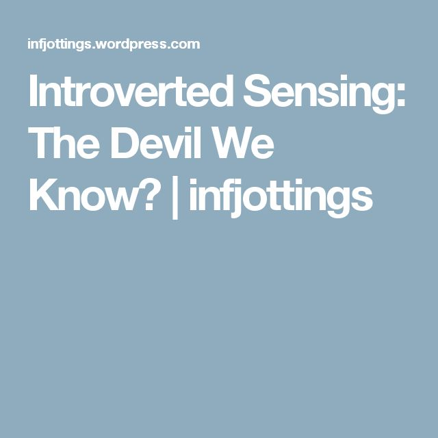 Introverted Sensing: The Devil We Know? | infjottings
