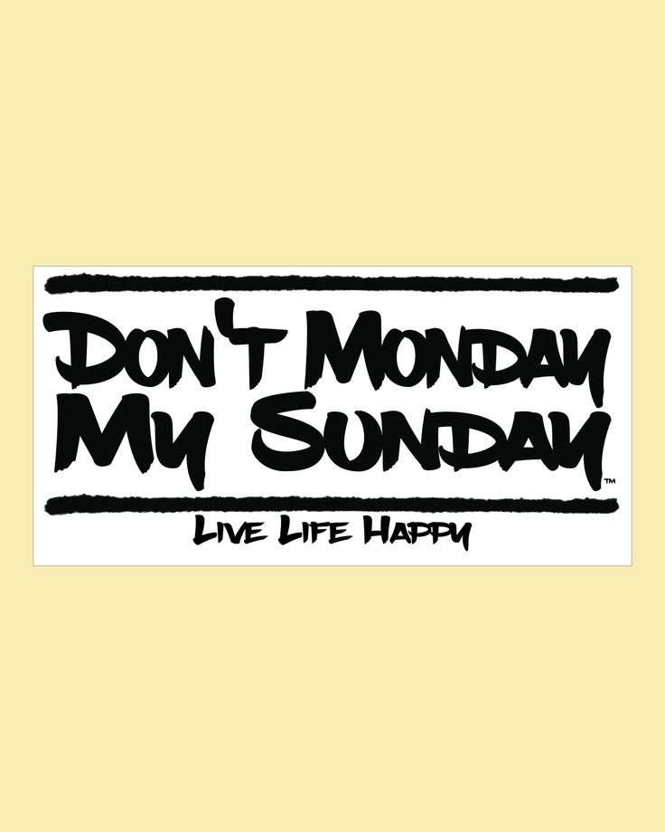 """Don't Monday My Sunday - Live Life Happy - 6"""" Decal"""
