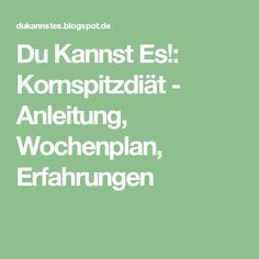 Du Kannst Es!: Kornspitzdiät - Anleitung, Wochenplan, Erfahrungen