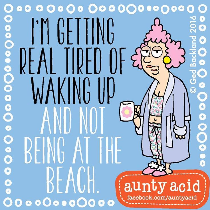I'm getting real tired of waking up and not being at the beach. By Aunty Acid. Via FB: https://www.facebook.com/CoastalBeachBlissLiving/photos/a.128908803835246.19702.128847517174708/1107167062676077/?type=3&theater