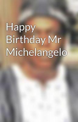 "Read ""Happy Birthday Mr Michelangelo - Untitled Part 3"" #wattpad #non-fiction"