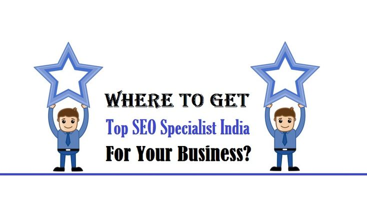 Where To Get Top SEO Specialist India For Your Business?