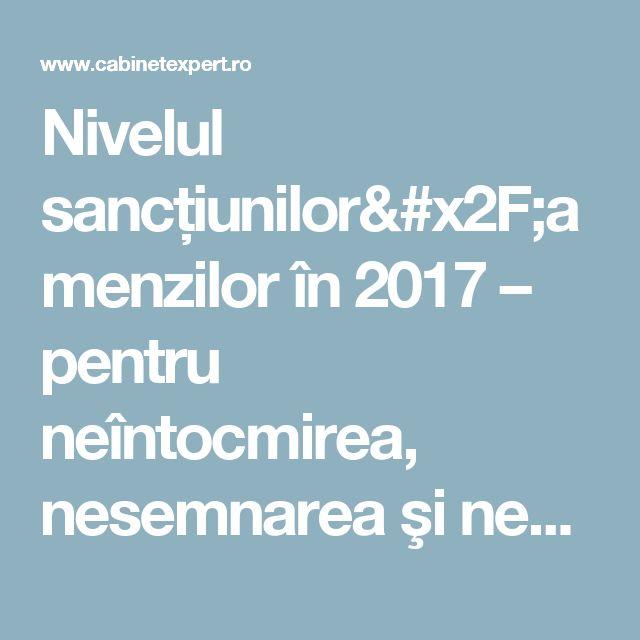 Nivelul sancțiunilor/amenzilor în 2017 – pentru neîntocmirea, nesemnarea şi nedepunerea în termenul legal a bilanțului anual la 31.12.2016   CabinetExpert.ro - blog contabilitate