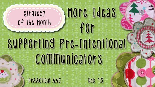 More Ideas for Supporting Pre-Intentional Communicators