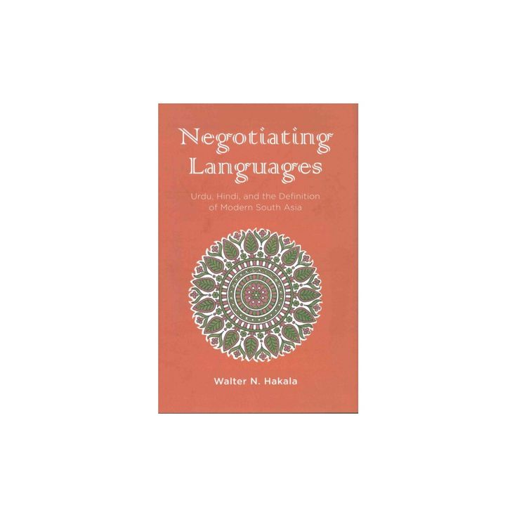Negotiating Languages : Urdu, Hindi, and the Definition of Modern South Asia (Hardcover) (Walter N.