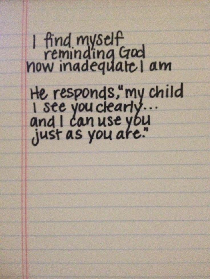 I find myself reminding God how inadequate I am...