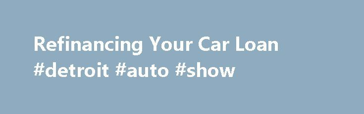 """Refinancing Your Car Loan #detroit #auto #show http://autos.remmont.com/refinancing-your-car-loan-detroit-auto-show/  #auto refinance rates # """"The First Payment Hangover"""" How Auto Refinance Companies Can Help Cure that Headache Save You Money on Your Auto Loan! Buying a new car is an... Read more >The post Refinancing Your Car Loan #detroit #auto #show appeared first on Auto."""