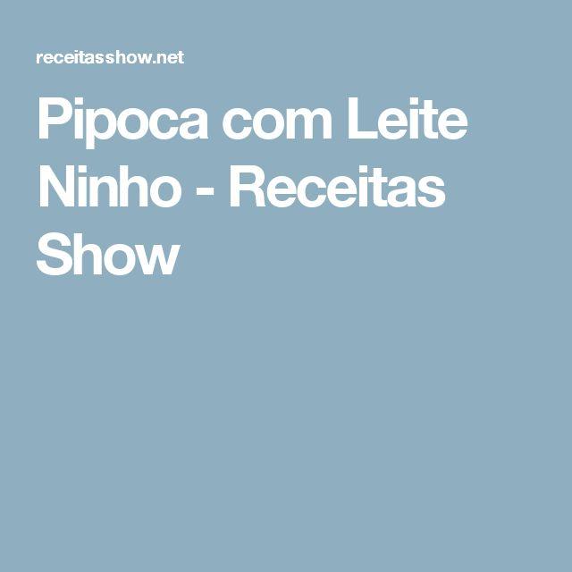 Pipoca com Leite Ninho - Receitas Show