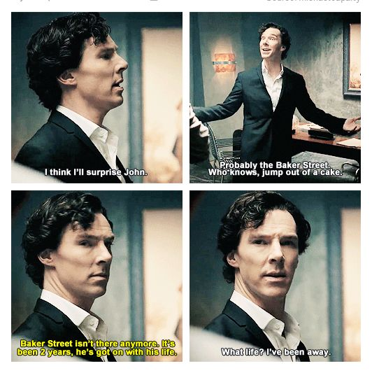 John was the entirety of Sherlock's life. He just assumed he was all of John's...