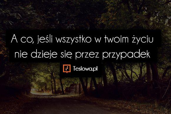 www.teslowa.pl #Cytaty #Sentencje #Demotywatory #Motywacja #Ludzie #Zdjęcia #Obrazki #Inspiracje #Śmieszne