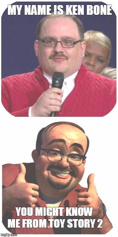 Ken Bone in Toy Story 2 | MY NAME IS KEN BONE YOU MIGHT KNOW ME FROM TOY STORY 2 | image tagged in ken bone,debate,cartoon,toy story,the most interesting man in the world | made w/ Imgflip meme maker