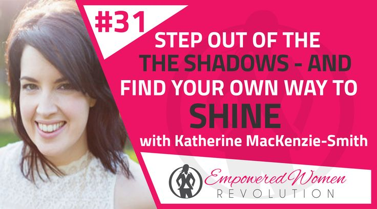 Step out of the shadows – and find your own way to shine