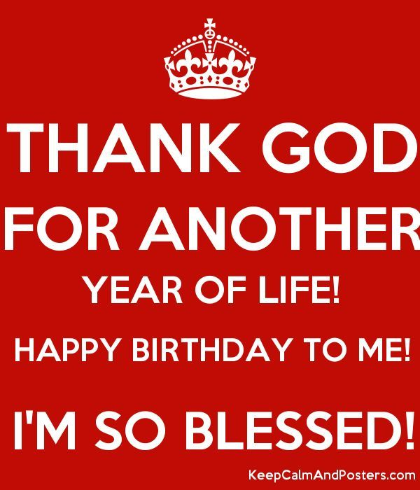 Quotes Thank You God For Another Year Of Life Happy Birthday To Me